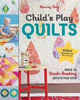 Child's Play Quilts: Make 20...