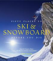 Fifty Places to Ski and Snowboard...