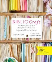 Bibliocraft: A Modern Crafter's Guide...