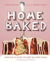 Home Baked: More Than 150 Recipes for...