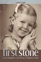 The First Stone: A Gay Daughter's...