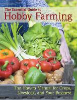 The Essential Guide to Hobby Farming:...