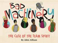 Bad Machinery: Volume 1: The Case of the Team Spirit