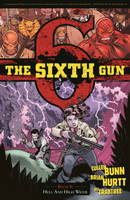 The Sixth Gun: Volume 8: Hell and ...