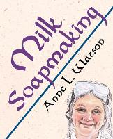 Milk Soapmaking: The Smart Guide to...
