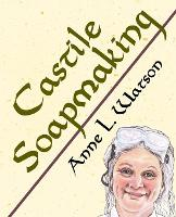 Castile Soapmaking: The Smart Guide ...