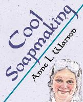 Cool Soapmaking: The Smart Guide to...