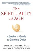 The Spirituality of Age: A Seeker's...