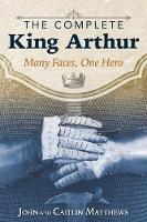 The Complete King Arthur: Many Faces,...