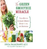 The Green Smoothie Miracle: Your Way...