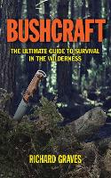 Bushcraft: The Ultimate Guide to...