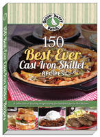 150 Best-Ever Cast-Iron Skillet Recipes