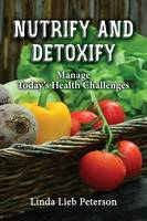 Nutrify and Detoxify: Manage Today's...