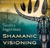 Shamanic Visioning: Connecting with...