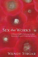Sex That Works: An Intimate Guide to...