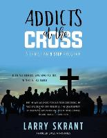 Addicts at the Cross: A Christian 9...
