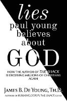 Lies Paul Young Believes about God:...
