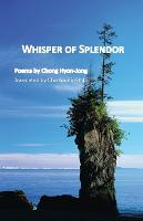 Whisper of Splendor: Poems by Chong...