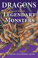 Dragons and Other Legendary Monsters:...