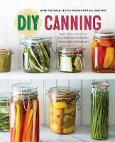 DIY Canning: Over 100 Small-Batch...