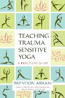 Teaching Trauma-Sensitive Yoga: A...