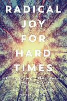 Radical Joy for Hard Times: Finding...