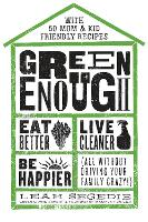 Green Enough: Eat Better, Live...