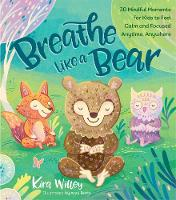 Breathe Like a Bear: 30 Mindful...