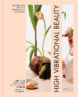 High Vibrational Beauty: Recipes &...