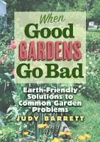 When Good Gardens Go Bad:...