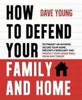 How to Defend Your Family and Home:...