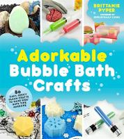 Adorkable Bubble Bath Crafts: The...