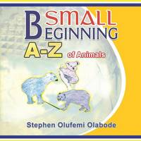 Small Beginning:  A - Z of Animals
