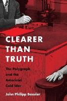 Clearer Than Truth: The Polygraph and...