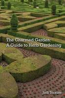 The Charmed Garden: A Guide to Herb...