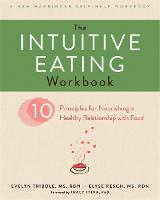 The Intuitive Eating Workbook: Ten...