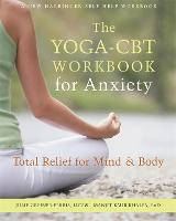 The Yoga-CBT Workbook for Anxiety:...