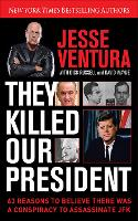 They Killed Our President: 63 Facts...