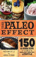 The Paleo Effect: 150 All-Natural...