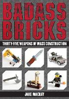 Badass Bricks: Forty Weapons of Mass...