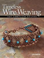 Timeless Wire Weaving: The Complete...