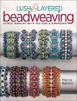 Lush & Layered Beadweaving: Stitch...