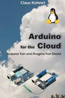 Arduino for the Cloud: : Arduino Yun...