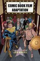 The Comic Book Film Adaptation:...