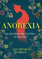 Anorexia: You Can Never Be Too Thin ...