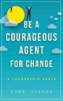 Be a Courageous Agent for Change: A...
