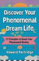 Discover Your Phenomenal Dream Life:...