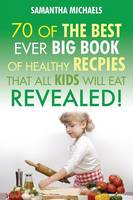 Kids Recipes:70 Of The Best Ever Big...