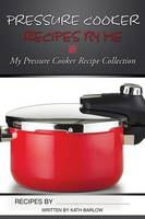 Pressure Cooker Recipes By Me