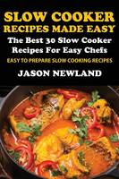 Slow Cooker Recipes Made Easy: The...